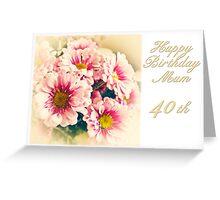 Happy 40th Birthday Mum Greeting Card