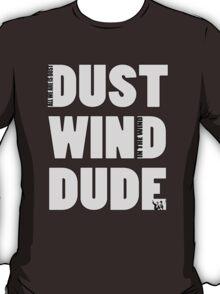 Dust, Wind, Dude! T-Shirt