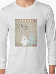 Baby, it's cold outside. Long Sleeve T-Shirt