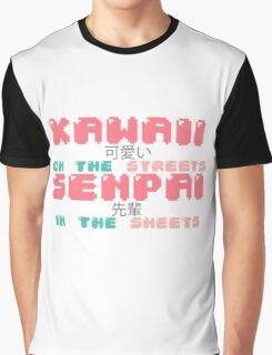 ♡ KAWAII on the streets, SENPAI in the sheets ♡ Graphic T-Shirt