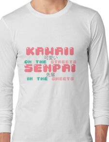 ♡ KAWAII on the streets, SENPAI in the sheets ♡ Long Sleeve T-Shirt