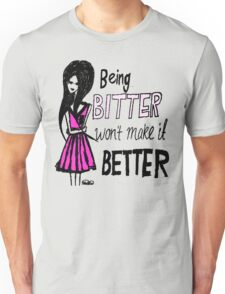 Being bitter won't make it better! (Light Tee) Unisex T-Shirt