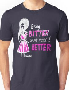 Being bitter won't make it better! (Dark Tee) Unisex T-Shirt