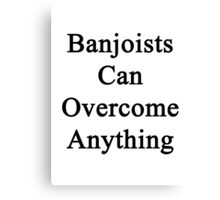 Banjoists Can Overcome Anything Canvas Print