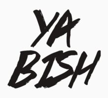 Ya Bish Shirt by tvedtt