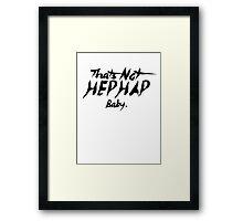 That's Not HepHap Baby. Framed Print