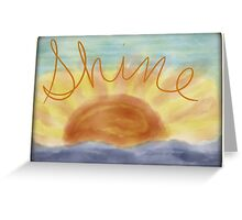 In each day... SHINE! Greeting Card