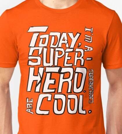 Today, I'm a superhero. Unisex T-Shirt