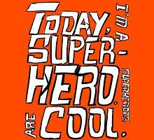 Today, I'm a superhero. Unisex T-Shirt