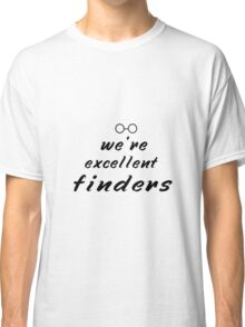 We're excellent finders Classic T-Shirt