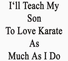 I'll Teach My Son To Love Karate As Much As I Do by supernova23