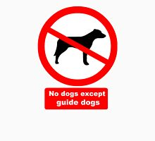 No Dogs Except Guide Dogs Unisex T-Shirt