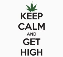 'Keep Calm & Get High' by StarfromDay