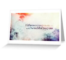 Fifteen minutes with you Greeting Card