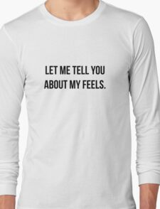Let Me Tell You About My Feels Long Sleeve T-Shirt