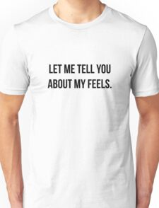 Let Me Tell You About My Feels Unisex T-Shirt
