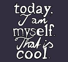 Today, I am myself. Unisex T-Shirt