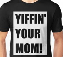 YIFFIN' YOUR MOM Unisex T-Shirt