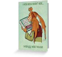 Meesa wish you were here! Greeting Card