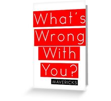 What's Wrong With You? Greeting Card