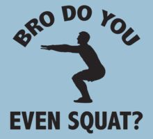 Bro Do You Even Squat? by BrightDesign