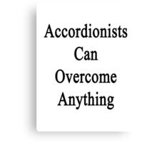 Accordionists Can Overcome Anything  Canvas Print
