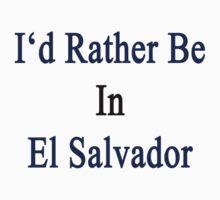 I'd Rather Be In El Salvador  by supernova23