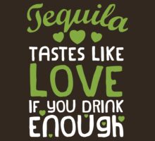 Tequila Tastes Like Love If You Drink Enough by Look Human
