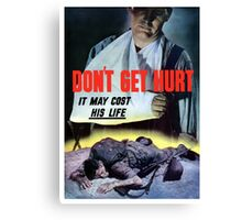Don't Get Hurt It May Cost His Life -- WWII Canvas Print