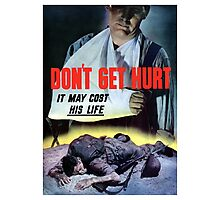 Don't Get Hurt It May Cost His Life -- WWII Photographic Print