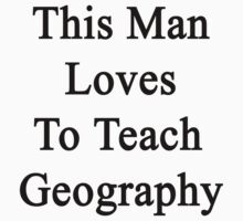 This Man Loves To Teach Geography by supernova23