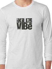 Don't kill my vibe - Kendrick Lamar Long Sleeve T-Shirt