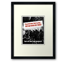 Don't Talk About Troop Movements -- WW2 Framed Print