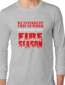 We Interrupt This Summer to Bring You Fire Season 3 Long Sleeve T-Shirt