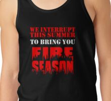 We Interrupt This Summer to Bring You Fire Season 3 Tank Top