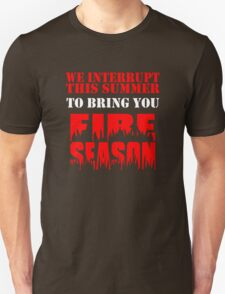 We Interrupt This Summer to Bring You Fire Season 3 T-Shirt