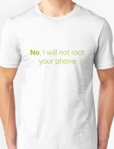 No, I will not root your phone T-Shirt