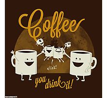 Coffee - You Drink It! Photographic Print