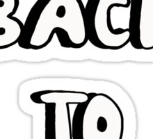 Get back to work Sticker