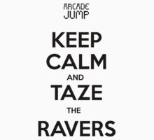 Taze The Ravers by arcadejump