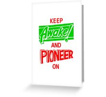 Keep Awake and Pioneer On Greeting Card