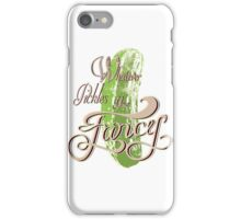 Whatever Pickles Your Fancy iPhone Case/Skin