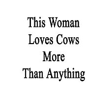 This Woman Loves Cows More Than Anything  Photographic Print