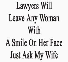 Lawyers Will Leave Any Woman With A Smile On Her Face Just Ask My Wife by supernova23
