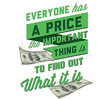 """""""Everyone has a Price"""" Pablo's Quote Photographic Print"""