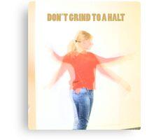 Dont grind to a halt Canvas Print