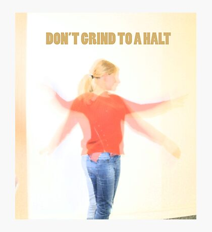 Dont grind to a halt Photographic Print