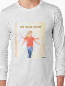 Dont grind to a halt Long Sleeve T-Shirt
