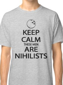Keep Calm These Men are Nihilists Classic T-Shirt