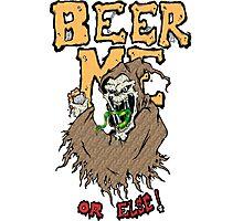 Beer Me Photographic Print